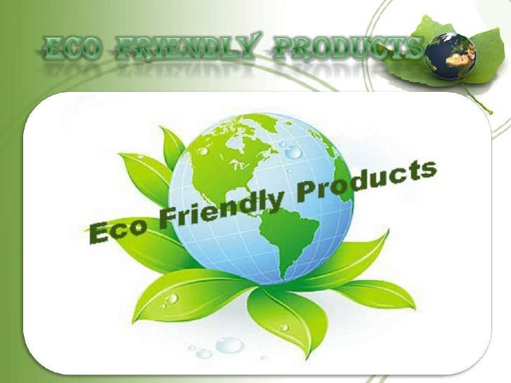 ECO  FRIENDLY  PRODUCTS<br />