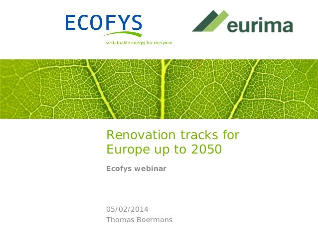 Renovation tracks for Europe up to 2050 Ecofys webinar  05/02/2014 Thomas Boermans