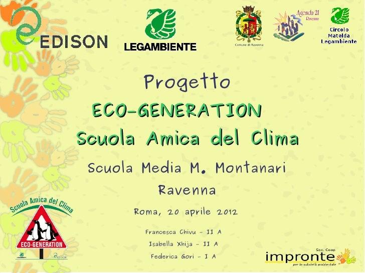 Progetto ECO-GENERATIONScuola Amica del Clima Scuola Media M. Montanari           Ravenna      Roma, 20 aprile 2012       ...