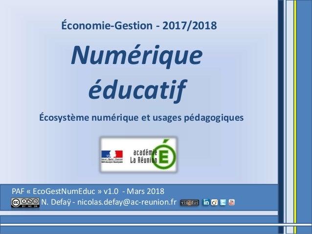 PAF « EcoGestNumEduc » v1.0 - Mars 2018 N. Defaÿ - nicolas.defay@ac-reunion.fr Numérique éducatif Économie-Gestion - 2017/...
