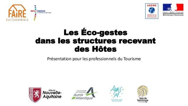 Les Éco-gestes dans les structures recevant des Hôtes Présentation pour les professionnels du Tourisme