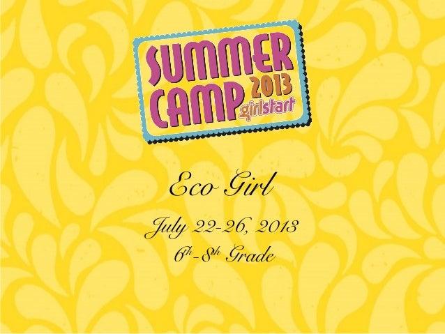 July 22-26, 2013 6th -8th Grade Eco Girl