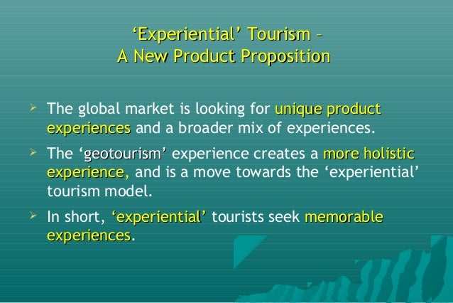 ''Experiential' Tourism –Experiential' Tourism – A New Product PropositionA New Product Proposition  The global market is...