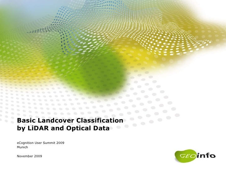 Basic Landcover Classification by LiDAR and Optical Data eCognition User Summit 2009 Munich November 2009