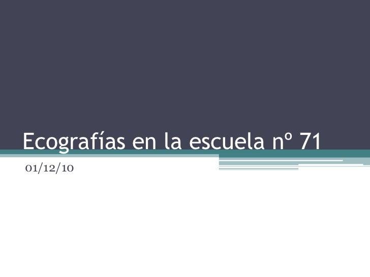 Ecografías en la escuela nº 71<br />01/12/10<br />