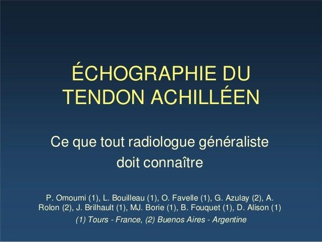 ÉCHOGRAPHIE DU TENDON ACHILLÉEN Ce que tout radiologue généraliste doit connaître P. Omoumi (1), L. Bouilleau (1), O. Fave...