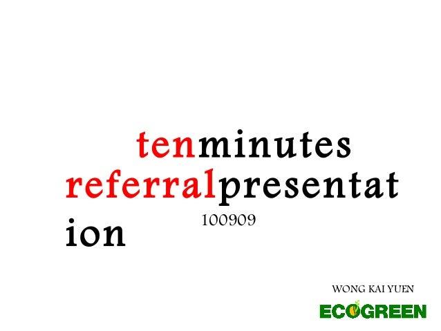 referralpresentat ion tenminutes WONG KAI YUEN 100909