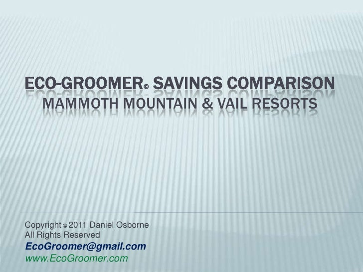 Eco-Groomer©Savings Comparison Mammoth Mountain & vail Resorts<br />Copyright© 2011 Daniel Osborne <br />All Rights Reserv...