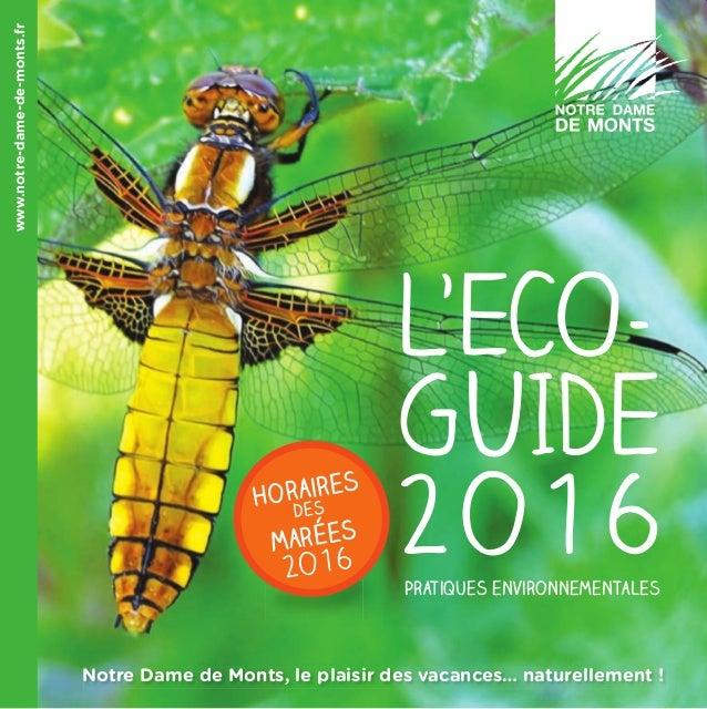 www.notre-dame-de-monts.fr Notre Dame de Monts, le plaisir des vacances… naturellement ! L'ECO- GUIDE 2o16Horaires des mar...