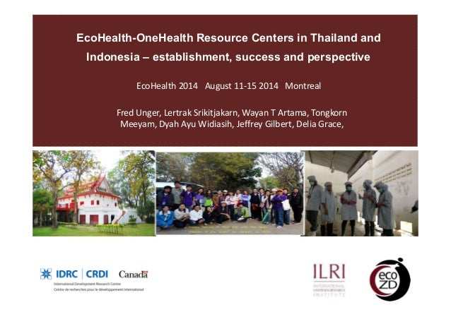 EcoHealth-OneHealth Resource Centers in Thailand and  Indonesia – establishment, success and perspective  EcoHealth 2014 A...