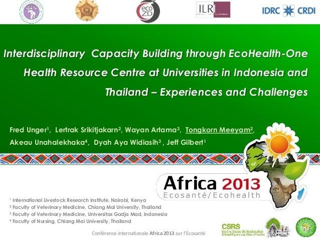 Conférence internationale Africa 2013 sur l'Ecosanté 1 International Livestock Research Institute, Nairobi, Kenya 2 Facult...