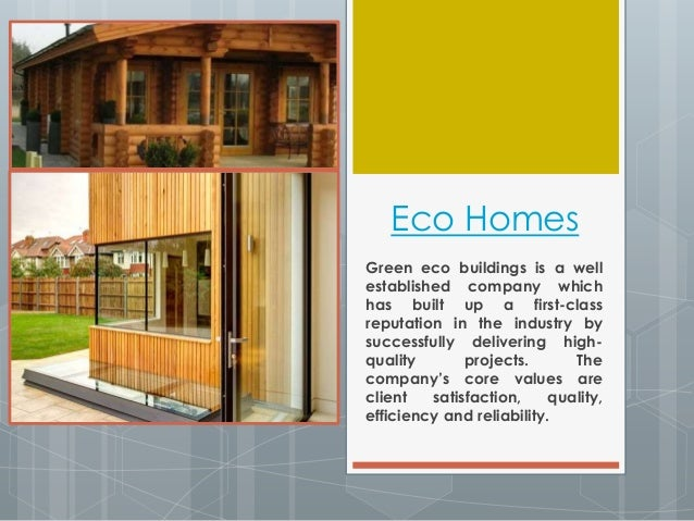 Eco Homes  Green eco buildings is a well  established company which  has built up a first-class  reputation in the industr...
