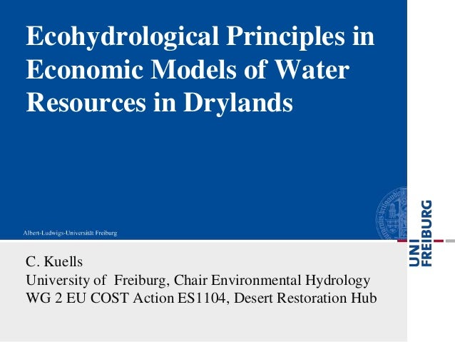 Ecohydrological Principles inEconomic Models of WaterResources in DrylandsC. KuellsUniversity of Freiburg, Chair Environme...