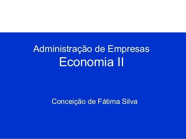 Administração de Empresas  Economia II Conceição de Fátima Silva