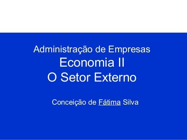 Administração de Empresas  Economia II O Setor Externo Conceição de Fátima Silva