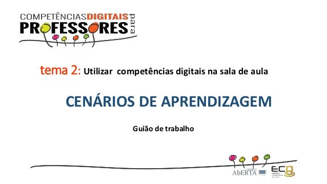 tema 2: Utilizar competências digitais na sala de aula  CENÁRIOS DE APRENDIZAGEM  Guião de trabalho