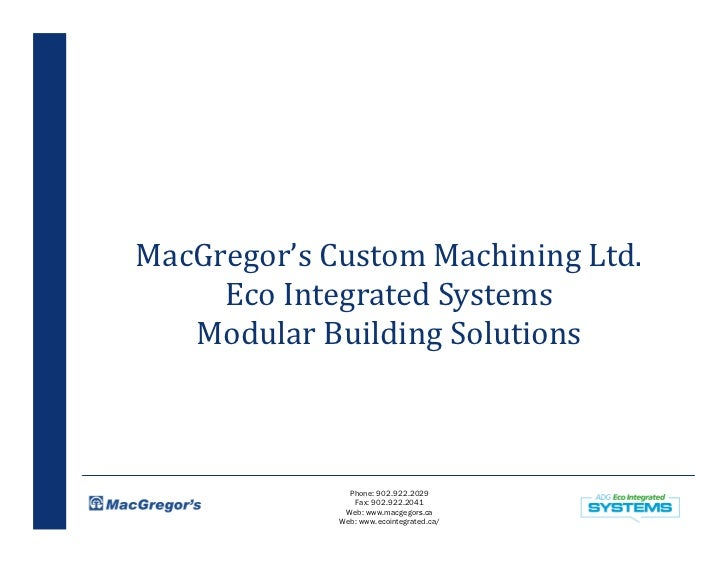 MacGregor's Custom Machining Ltd.     Eco Integrated Systems   Modular Building Solutions               Phone: 902.922.202...