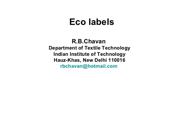 Eco labels R.B.Chavan  Department of Textile Technology Indian Institute of Technology Hauz-Khas, New Delhi 110016 [email_...