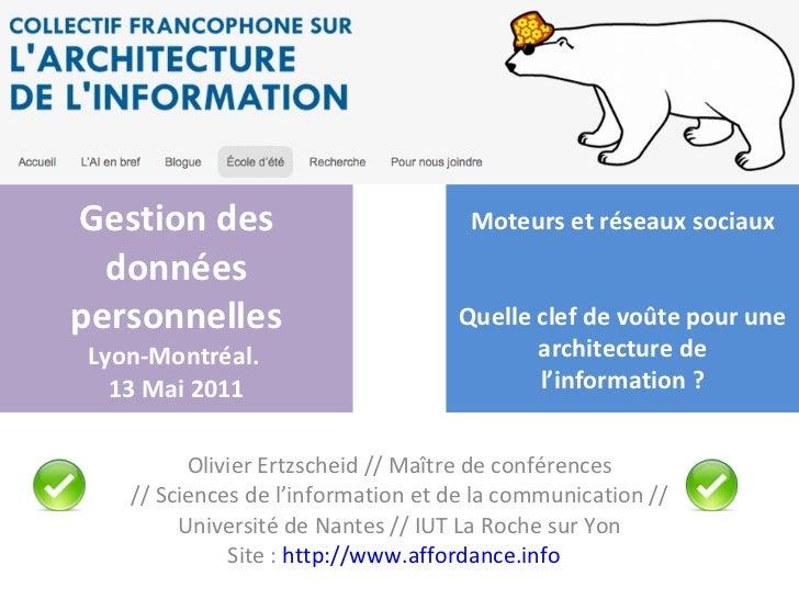 Gestion des données personnelles Lyon-Montréal.  13 Mai 2011 Olivier Ertzscheid // Maître de conférences // Sciences de l'...