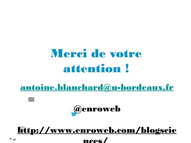 43P_ Merci de votre attention ! antoine.blanchard@u-bordeaux.fr @enroweb http://www.enroweb.com/blogscie