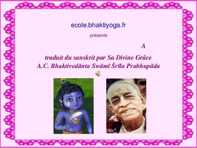 ecole.bhaktiyoga.fr                 présente                                  A  traduit du sanskrit par Sa Divine GrâceA....