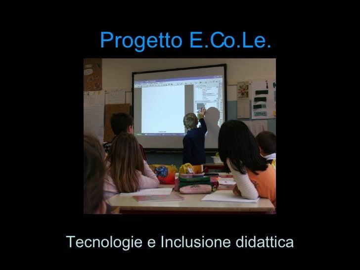 Progetto E.Co.Le. Tecnologie e Inclusione didattica