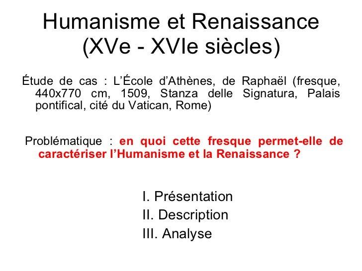Humanisme et Renaissance (XVe - XVIe siècles) <ul><li>Étude de cas : L'École d'Athènes, de Rapha ël (fresque, 440x770 cm, ...