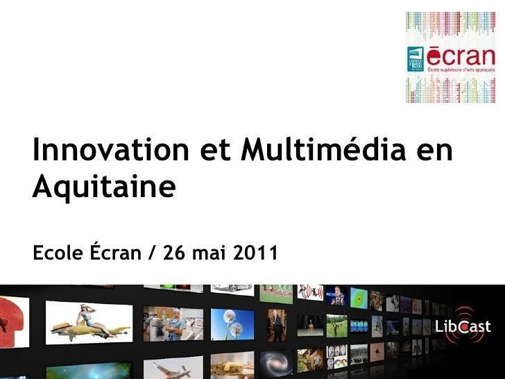 Innovation et Multimédia enAquitaineEcole Écran / 26 mai 2011