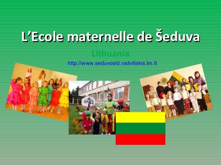 L'Ecole maternelle de  Šeduva   Lithuania http://www.seduvosld.radviliskis.lm.lt