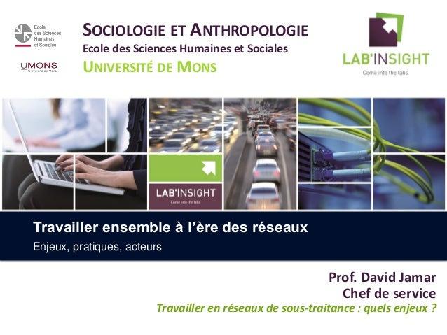 SOCIOLOGIE ET ANTHROPOLOGIE Ecole des Sciences Humaines et Sociales UNIVERSITÉ DE MONS Prof. David Jamar Chef de service T...