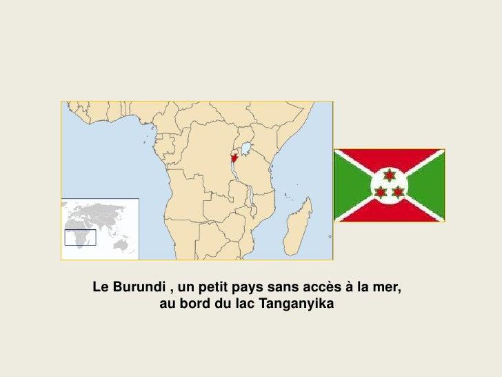 Le Burundi , un petit pays sans accès à la mer,          au bord du lac Tanganyika