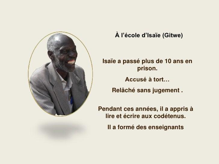 À l'école d'Isaïe (Gitwe)     Isaïe a passé plus de 10 ans en              prison.          Accusé à tort…     Relâché san...