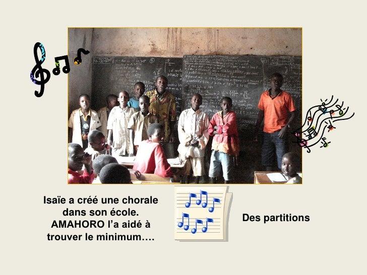 Isaïe a créé une chorale     dans son école.                            Des partitions   AMAHORO l'a aidé à  trouver le mi...