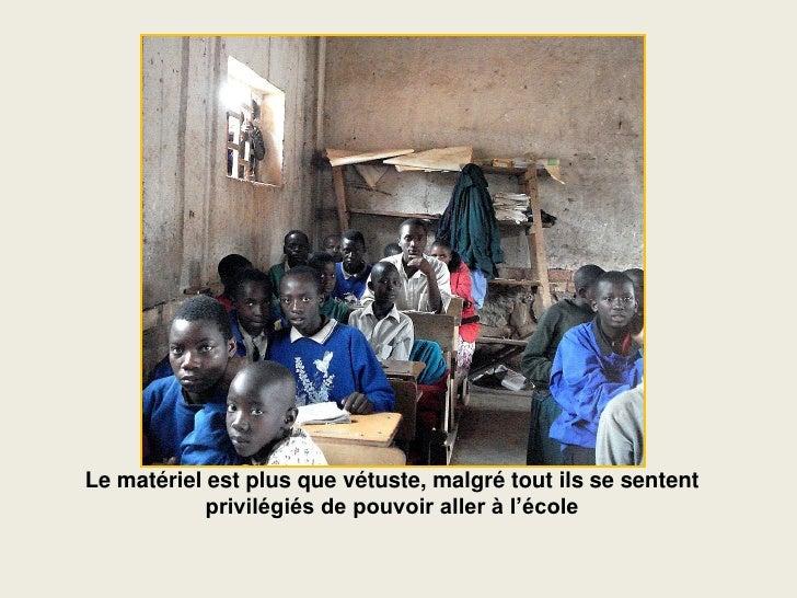 Le matériel est plus que vétuste, malgré tout ils se sentent             privilégiés de pouvoir aller à l'école