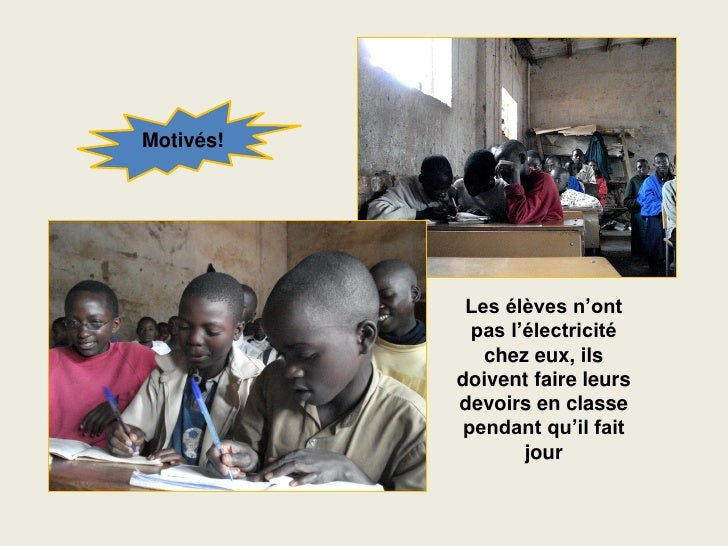 Motivés!                 Les élèves n'ont             pas l'électricité               chez eux, ils            doivent fai...