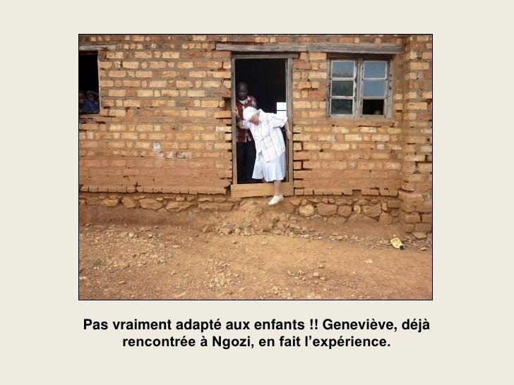 Pas vraiment adapté aux enfants !! Geneviève, déjà      rencontrée à Ngozi, en fait l'expérience.