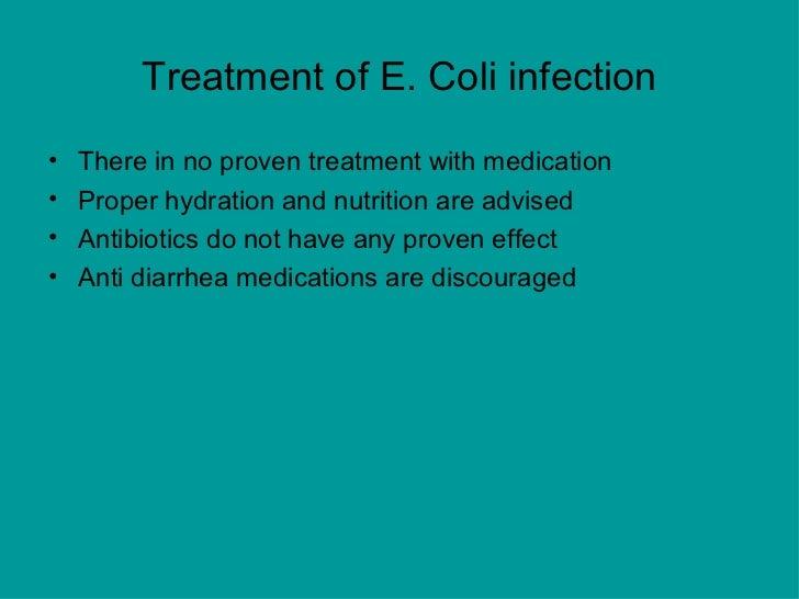 Treatment of E. Coli infection <ul><li>There in no proven treatment with medication </li></ul><ul><li>Proper hydration and...
