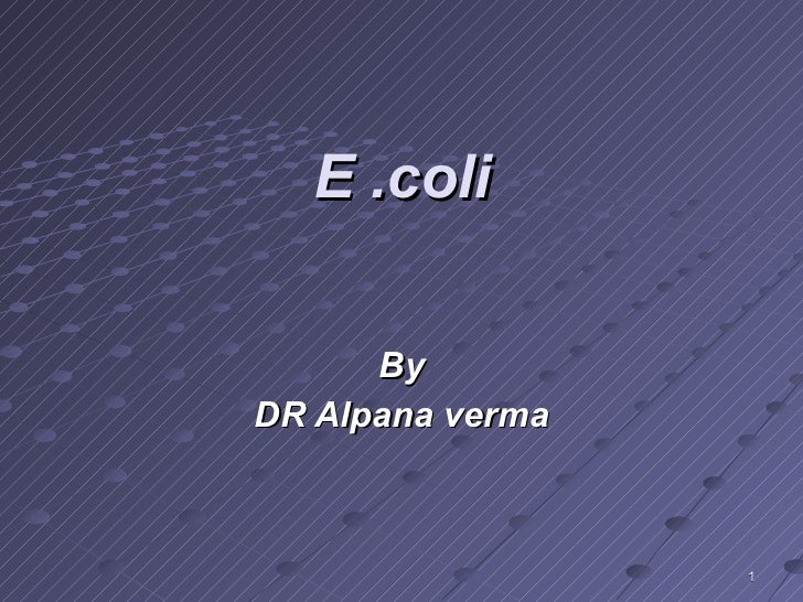 E .coli By DR Alpana verma