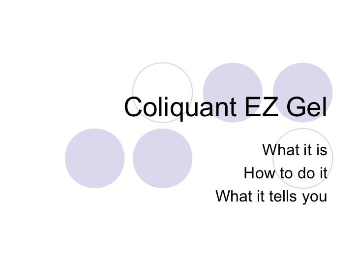 Coliquant EZ Gel             What it is          How to do it       What it tells you