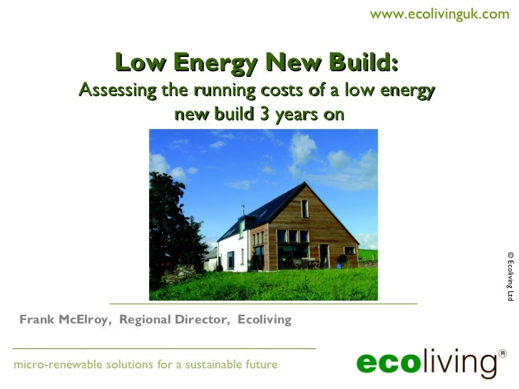 www.ecolivinguk.com                   Low Energy New Build:            Assessing the running costs of a low energy        ...