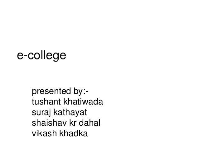 e-college presented by:- tushant khatiwada suraj kathayat shaishav kr dahal vikash khadka
