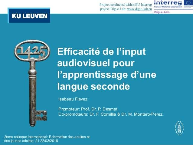 Efficacité de l'input audiovisuel pour l'apprentissage d'une langue seconde Isabeau Fievez Promoteur: Prof. Dr. P. Desmet ...