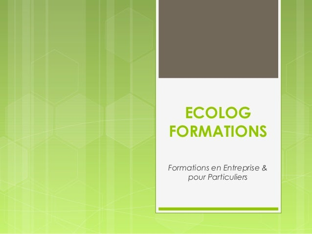 ECOLOG  FORMATIONS  Formations en Entreprise &  pour Particuliers