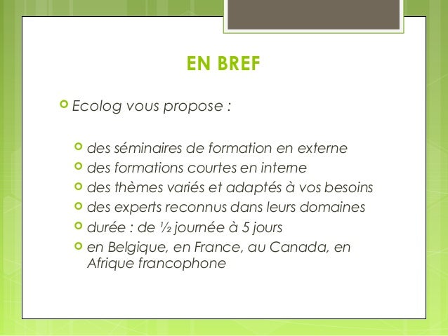 EN BREF   Ecolog vous propose :   des séminaires de formation en externe   des formations courtes en interne   des thè...