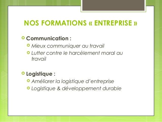 NOS FORMATIONS « ENTREPRISE »   Communication :   Mieux communiquer au travail   Lutter contre le harcèlement moral au ...