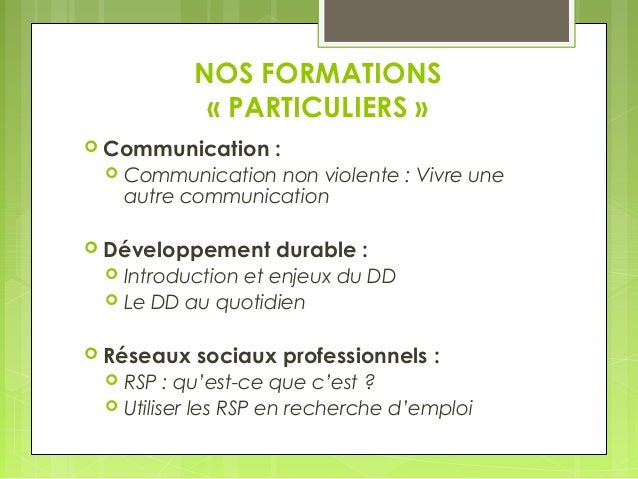 NOS FORMATIONS  « PARTICULIERS »   Communication :   Communication non violente : Vivre une  autre communication   Déve...