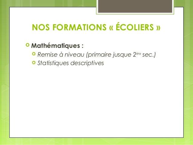 NOS FORMATIONS « ÉCOLIERS »   Mathématiques :   Remise à niveau (primaire jusque 2ème sec.)   Statistiques descriptives