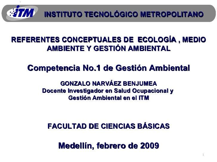 REFERENTES CONCEPTUALES DE  ECOLOGÍA , MEDIO AMBIENTE Y GESTIÓN AMBIENTAL Competencia No.1 de Gestión Ambiental GONZALO NA...