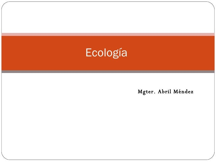 Ecología  Mgter. Abril Méndez