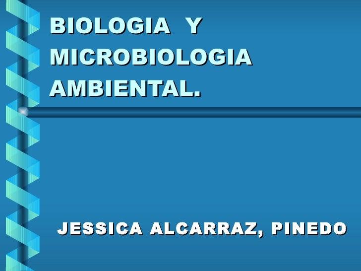 BIOLOGIA  Y MICROBIOLOGIA AMBIENTAL. JESSICA ALCARRAZ, PINEDO
